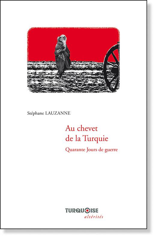 Au chevet de la Turquie - Stéphane Lauzanne - Editions Turquoise - Boutique en ligne