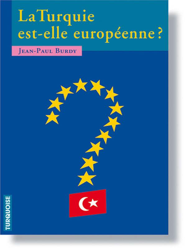 Turquie est-elle européenne - Jean Paul Burdy - Editions Turquoise - Boutique en ligne