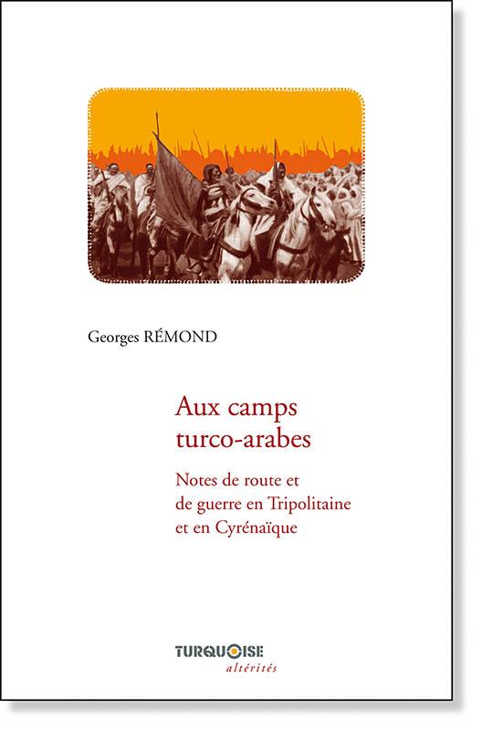 Aux camps turco-arabes - Georges Rémond - Editions Turquoise - Boutique en ligne