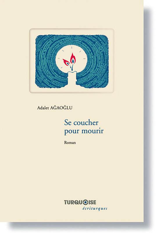 Se coucher pour mourir - Adalet Agaoglu - Editions Turquoise - Boutique en ligne