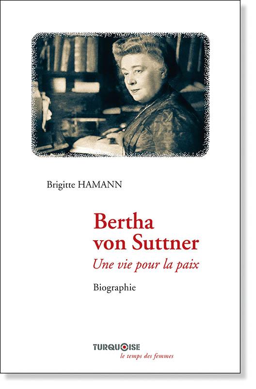 Bertha von Suttner : Une vie pour la paix - Brigitte Hamann - Editions Turquoise - Boutique en ligne