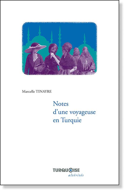 Note d'une voyageuse en Turquie - Marcelle Tinayre - Editions Turquoise - Boutique en ligne