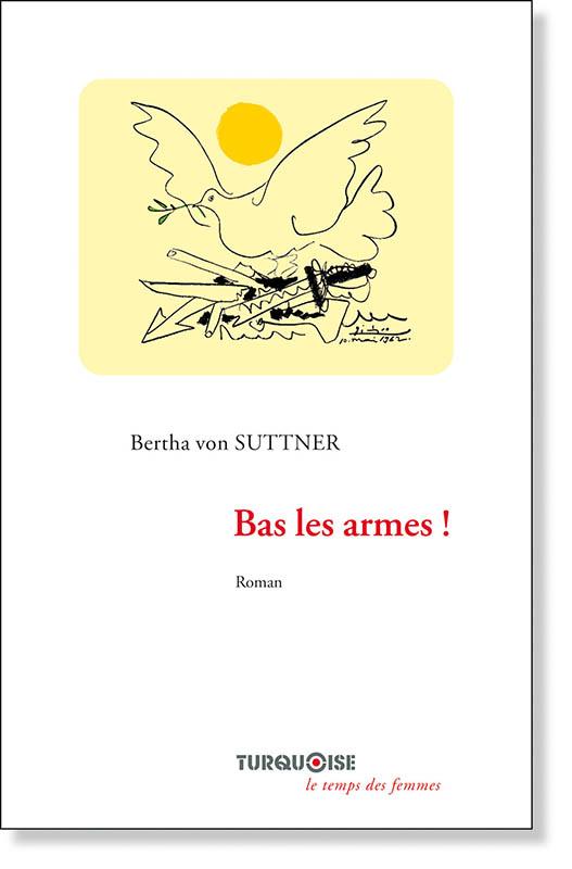 Bas les armes ! Bertha von Suttner - Editions Turquoise - Boutique en ligne