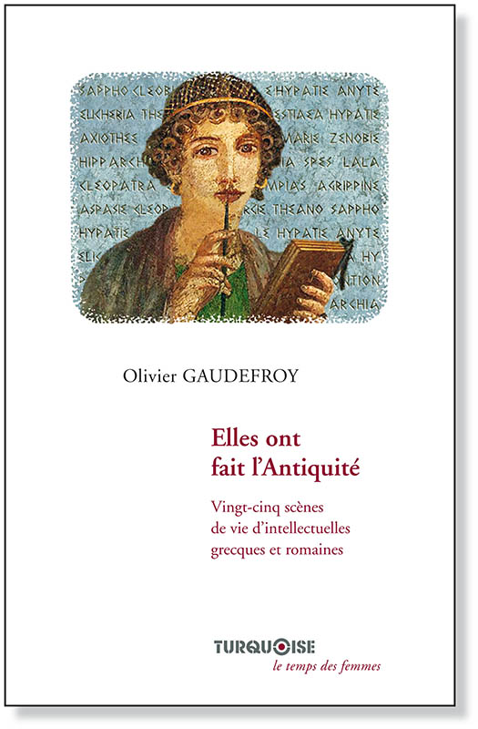 Elles ont fait l'Antiquité - Olivier Gaudefroy - Editions Turquoise