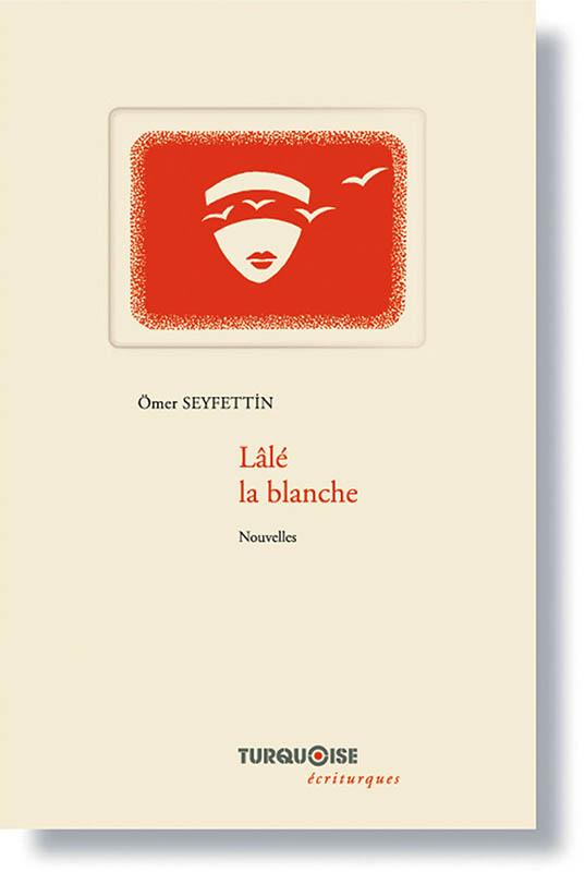 Lale la blanche - Omer Seyfettin - Editions Turquoise - Boutique en ligne
