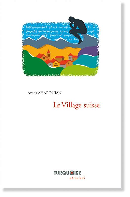 Le Village suisse Avétis Aharonian - Editions Turquoise - Boutique en ligne